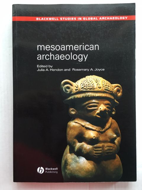 Mesoamerican Archaeology :Theory and Practice, Hendon, Julia A. ;