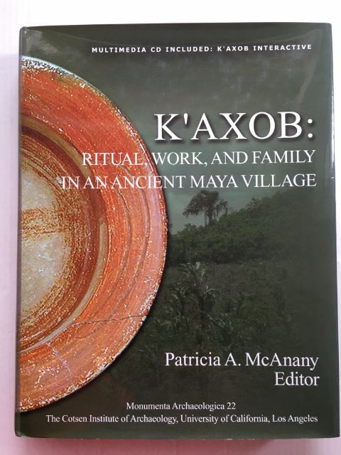K'Axob :Ritual, Work, and Family in an Ancient Maya Village, Mcanany, Patricia A. ;(ed)