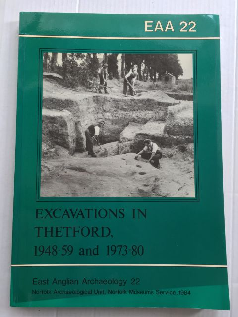 Excavations at Thetford, 1948-59 and 1973-80 :(EAA Report No. 22, 1984), Rogerson, Andrew ;Dallas, Carolyn