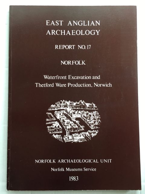 Waterfront Excavation and Thetford Ware Production, Norwich :(EAA Report No. 17, 1983), Wade-Martins, Peter ;(ed)