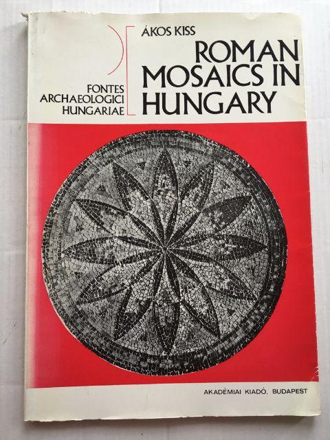 Roman Mosaics in Hungary :, Kiss, Akos ;