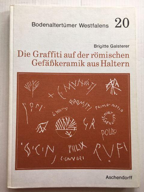 Die Graffiti auf der romischen Gefasskeramik aus Haltern (Bodenaltertumer Westfalens 20) :, Galsterer, Brigitte ;