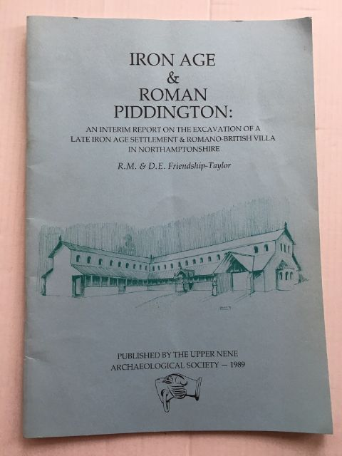 Iron Age & Roman Piddington :An Interim Report on the Excavation of a Late Iron Age Settlement & Romano-British Villa in Northamptonshire, Friendship-Taylor, R. M. ;Friendship-Taylor, D. E.