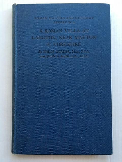 A Roman Villa at Langton, Near Malton E. Yorkshire :, Corder Philip ;Kirk, John L.