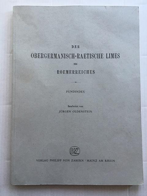 Der Obergermanisch-Raetische Limes des Roemerreiches :Fundindex, Oldenstein, Jurgen ;