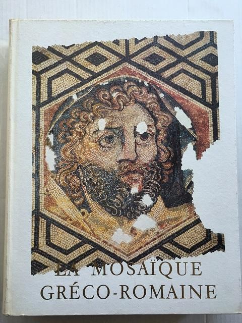 La Mosaique Greco-Romaine :Paris 29 Aout - 3 Septembre 1963 (Colloques Internationaux du Centre National de la Recherche Scientifique - Sciences humaines), CNRS ;