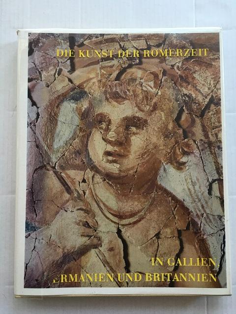Die Kunst der Romerzeit in Gallien Germanien und Britannien :Aufnahmen von Helga Schmidt-Glassner, Schoppa, Helmut ;