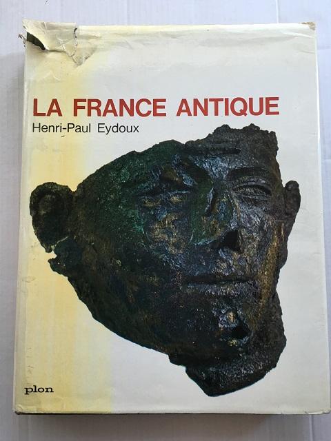 La France Antique :, Eydoux, Henri-Paul ;