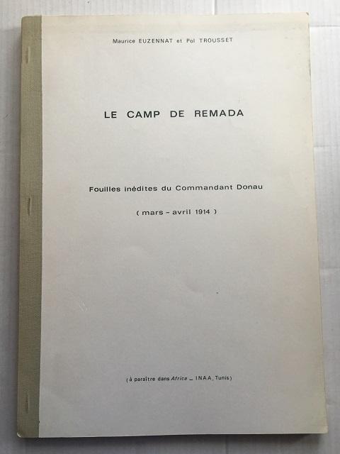 Le Camp de Remada :Fouilles inedites du Commandant Donau (mars - avril 1914), Euzennat, Maurice ;Trousset, Pol