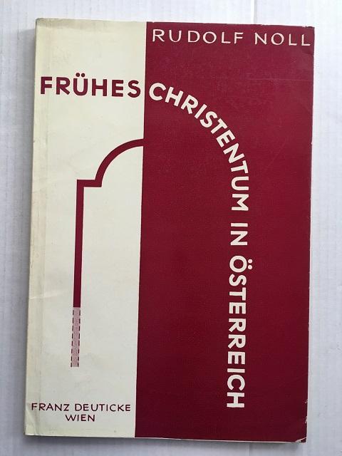 Fruhes Christentum in Osterreich von den Anfangen bis um 600 Nach Chr. :, Noll, Rufolf ;