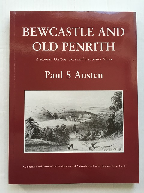 Bewcastle and old Penrith :A Roman Outpost Fort and a Frontier Vicus, Excavations, 1977-78 (Cumberland and Westmorland Archaeological and Antiquarian Society Research Series No. 6), Austen, Paul S. ;