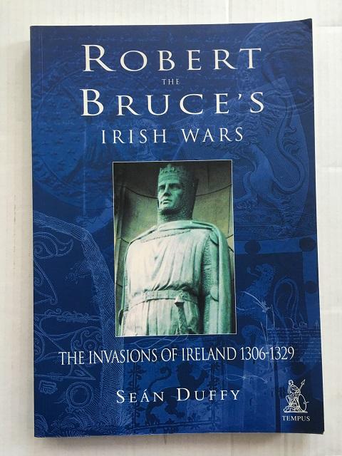 Robert the Bruce's Irish Wars :The Invasions of Ireland 1306-1329, Duffy, Sean ;