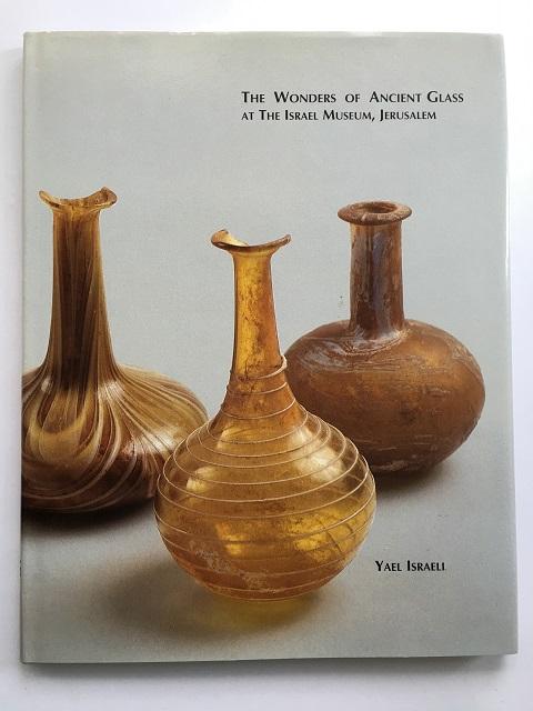 The Wonders of Ancient Glass at The Israel Museum, Jerusalem :, Israeli, Yael ;