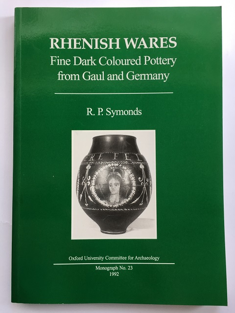RHENISH WARES :Fine Dark Coloured Pottery from Gaul and Germany (Oxford University Committee for Archaeology, Monograph No. 23), Symonds, R. P. ;