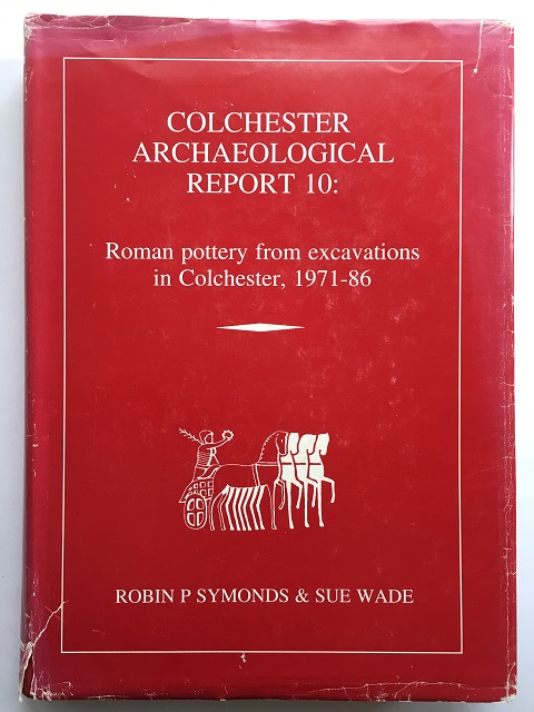 Colchester Archaeological Report 10 :Roman pottery from excavations in Colchester, 1971-86, Symonds, Robin ;