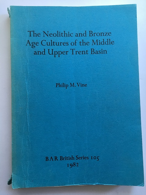 The Neolithic and Bronze Age Cultures of the Middle and Upper Trent Basin :, Vine, Philip M. ;