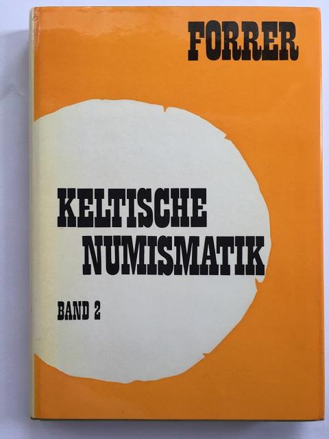 Keltische Numismatik der Rhein- und Donaulande :Band 2 Bibliographische Nachtrage und Erganzungen, Forrer, Robert ;