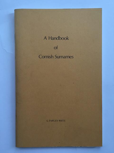 A Handbook of Cornish Surnames :, White, G. Pawley ;(ed)