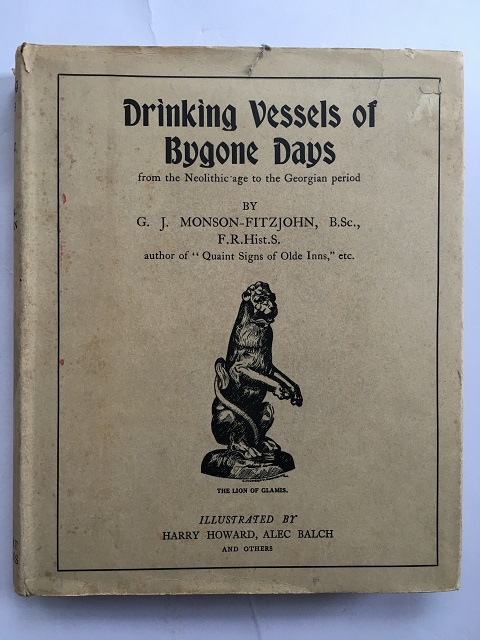 Drinking Vessels of Bygone Days from the Neolithic age to the Gregorian period :, Monson-Fitzjohn, G. J. ;