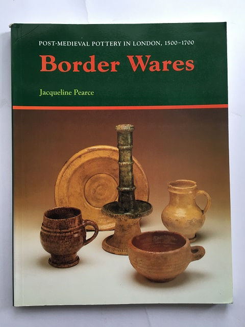 BORDER WARES, Post-Medieval Pottery in London 1500-1700, Volume 1 :, Pearce, Jacqueline ;