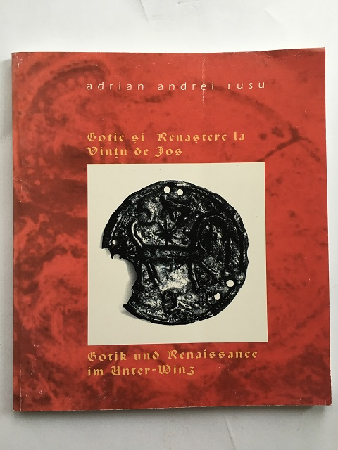 Gotic si Renastere la Vintu de Jos (Documente de cultura materiala din Transilvania secolelor XIII-XVII) :, Rusu, Adrian Andrei ;