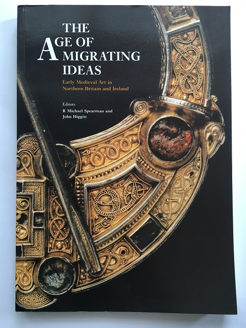 The Age of Migrating Ideas :Early Medieval Art in Northern Britain and Ireland - Proceedings of the 2nd International Conference on Insular Art held in the National Museums of Scotland in Edinburgh, 3-6 January 1991, Spearman, R. Michael ;Higgitt, John (eds)