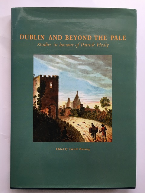 Dublin and Beyond the Pale :Studies in honour of Patrick Healy, Manning, Conleth ;