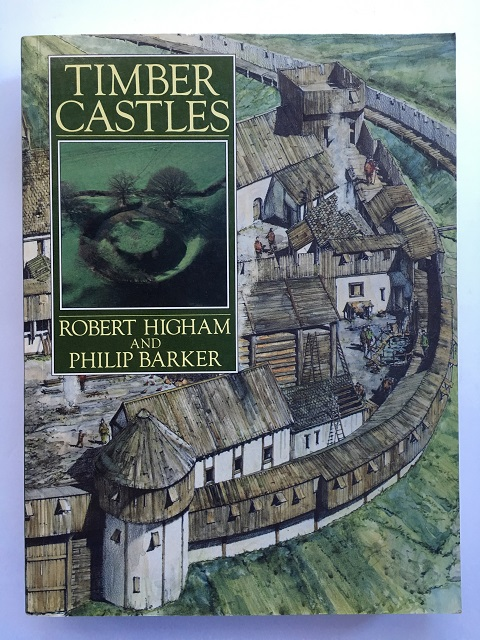 Timber Castles :, Higham, Robert ;Barker, Philip