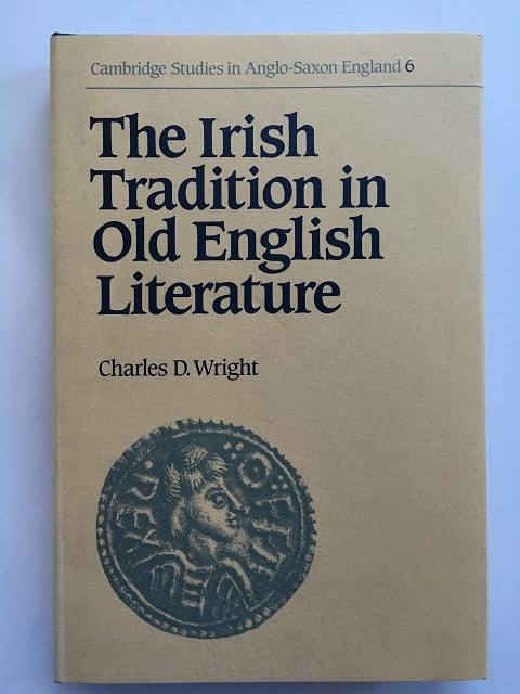 The Irish Tradition in Old English Literature (Cambridge Studies in Anglo-Saxon England 6) :, Wright, Charles D. ;