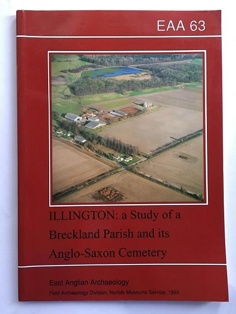 ILLINGTON: A STUDY OF A BRECKLAND PARISH AND ITS ANGLO-SAXON CEMETERY :, Davison, Alan ;(et al)