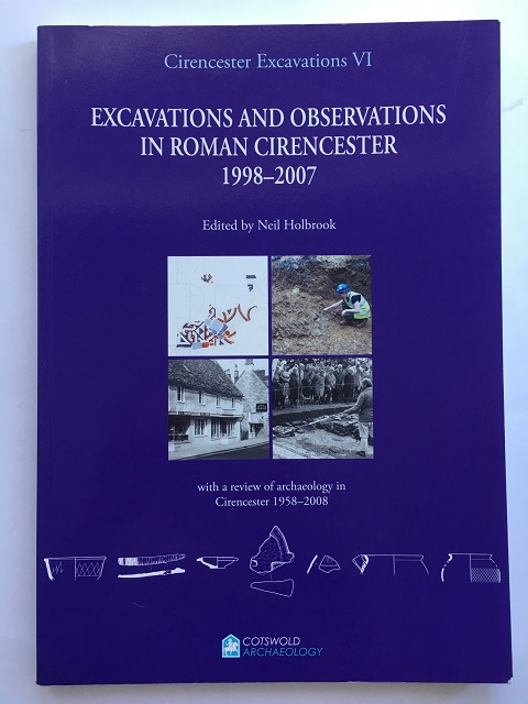 Cirencester Excavations VI, Excavations and Observations in Roman Cirencester 1998-2007 :with a review of archaeology in Cirencester 1958-2008, Holbrook, Neil ;(ed)