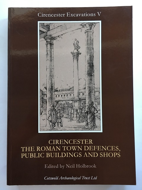 CIRENCESTER: THE ROMAN TOWN DEFENCES, PUBLIC BUILDINGS AND SHOPS: Cirencester Excavations V :, Holbrook, Neil ;(ed)