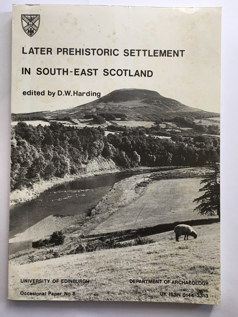 LATER PREHISTORIC SETTLEMENT IN SOUTH-EAST SCOTLAND, Occasional Paper No. 8 :, Harding, D W. ;(ed)