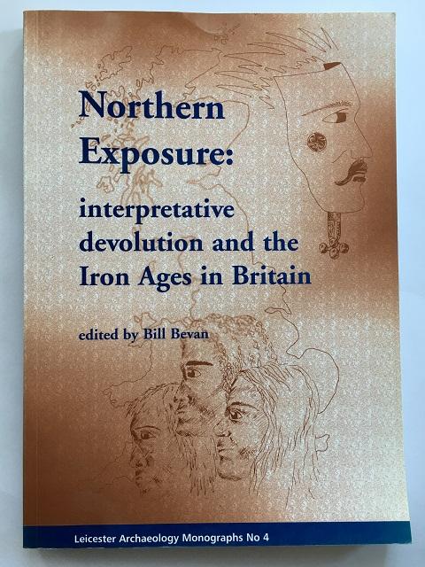 Northern Exposure :interpretative devolution and the Iron Ages in Britain, Bevan, Bill ;(ed)