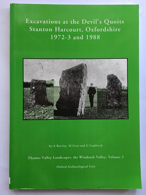 Excavations at the Devil's Quoits Stanton Harcourt, Oxfordshire 1972-3 and 1988 :Thames Valley Landscapes: The Windrush Valley, Vol. 3, Barclay, Alistair ;(et al)