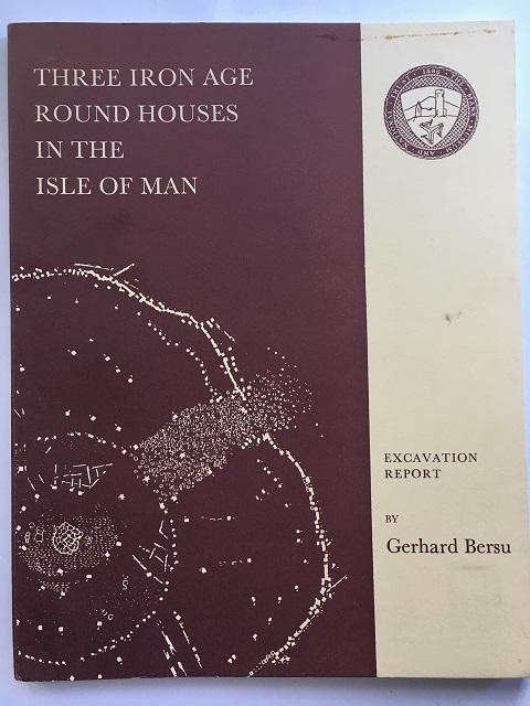 THREE IRON AGE ROUND HOUSES IN THE ISLE OF MAN :Excavation Report, Bersu, Gerhard ;
