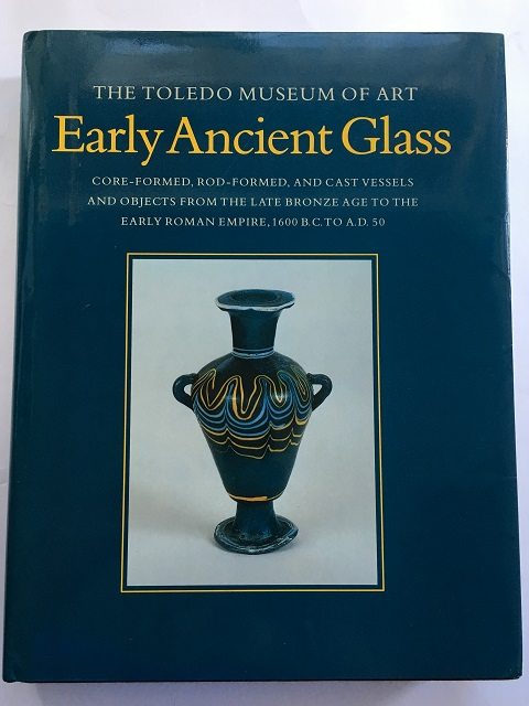 Early Ancient Glass :Core-Formed, Rod-Formed, and Cast Vessels and Objects from the Late Bronze Age to the Early Roman Empire, 1600 B.C. to A.D. 50, Grose, David Frederick ;