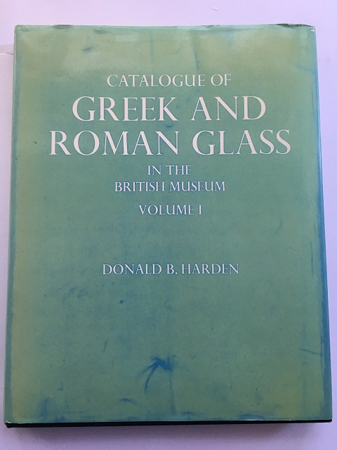 Catalogue of Greek and Roman Glass in the British Museum :Volume I: Core- and Rod-Formed Vessels and Pendants and Mycenaean Cast Objects