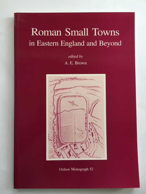 Roman Small Towns in Eastern England and Beyond :, Brown, A. E. ;(ed)
