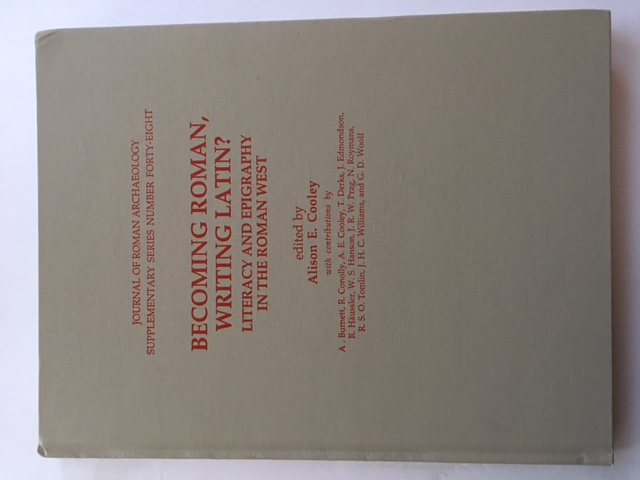 Becoming Roman, Writing Latin? :Literacy and Epigraphy in the Roman West (Journal of Roman Archaeology Supplementary Series Number Forty-Eight), Cooley, Alison E. ;(ed)