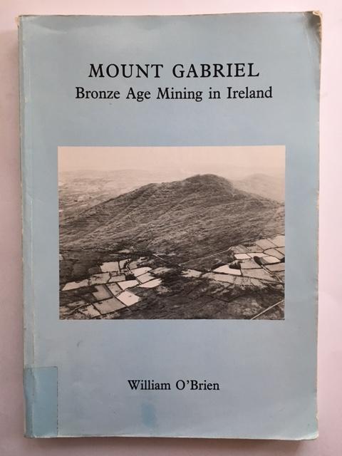 Mount Gabriel :Bronze Age Mining in Ireland, O'Brien, William ;