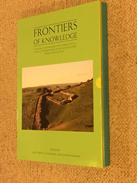 Frontiers of Knowledge :A Research Framework for Hadrian's Wall, Part of the Frontiers of the Roman Empire World Heritage Site, Vol. I: Resource Assessment, Vol. II: Agenda and Strategy, Symonds, Mattew F. A.  ;Mason, David J. P. (eds)
