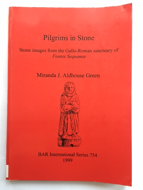 Pilgrims in Stone :Stone Images from the Gallo-Roman Sanctuary of Fontes Sequanae, Aldhouse Green, Miranda J.  ;