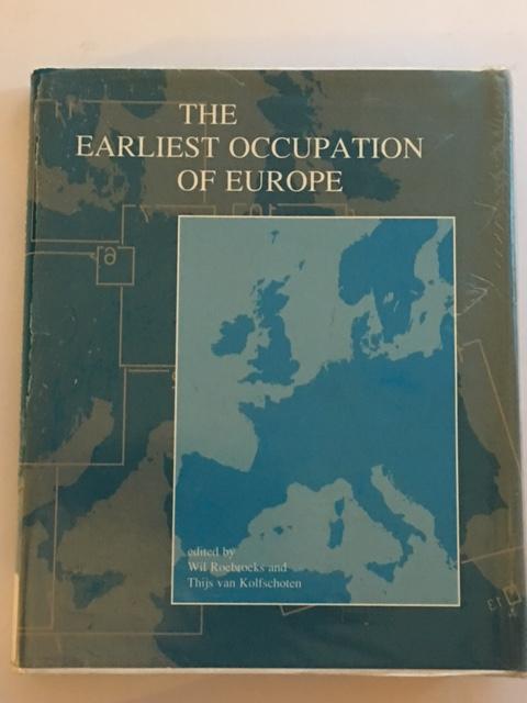 The Earliest Occupation of Europe :Proceedings of the European Science Foundation Workshop at Tautavel (France), 1993, Roebroeks, Wil ;van Kolfschoten, Thijs (eds)