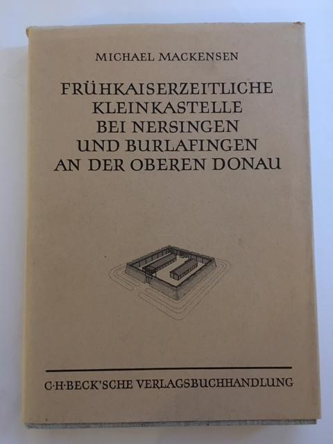 Fruhkaiserzeitliche Kleinkastelle bei Nersingen und Burlafingen an der Oberen Donau :, Mackensen, Michael ;
