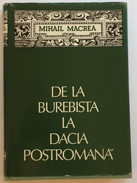 De La Burebista La Dacia Postromana :Repere Pentru o Permanenta Istorica, Macrea, Mihail ;