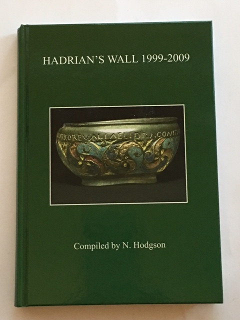 Hadrian's Wall 1999-2009 :A Summary of Excavation and Research prepared for The Thirteenth Pilgrimage of Hadrian's Wall, 8-14 August 2009, Hodgson, N. ;(ed)