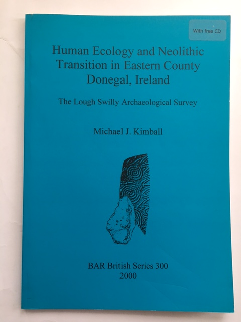 Human Ecology and Neolithic Transition in Eastern County Donegal, Ireland :The Lough Swilly Archaeological Survey, Kimball, Michael J. ;