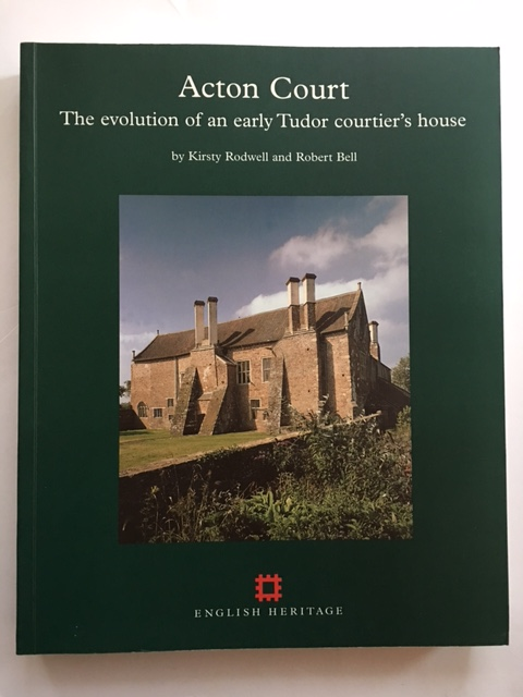 Acton Court :The evolution of an early Tudor courtier's house, Rodwell, Kirsty ;