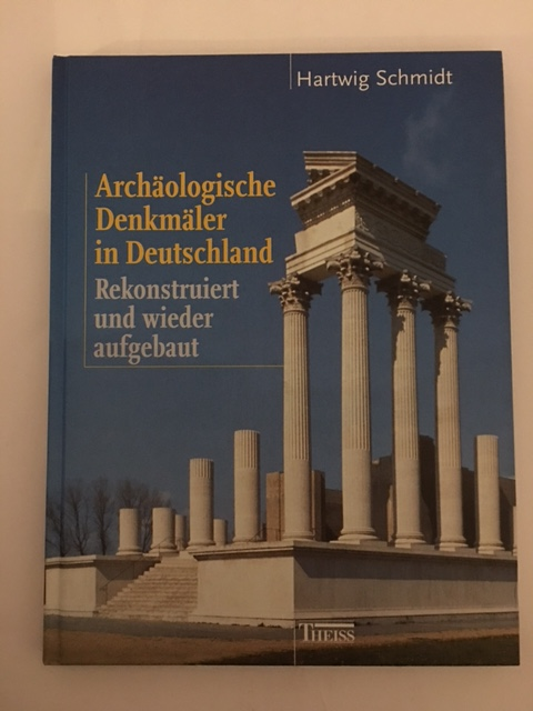 Archaologische Denkmaler in Deutschland - rekonstruiert und wieder aufgebaut :, Schmidt, Hartwig ;